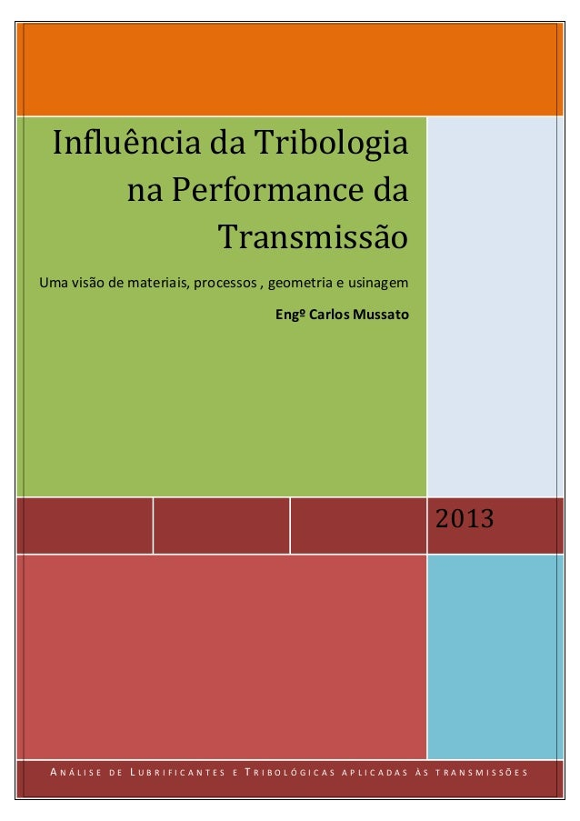 2013 Influência da Tribologia na Performance da Transmissão Uma visão de materiais, processos , geometria e usinagem Engº ...
