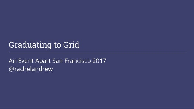 Graduating to Grid An Event Apart San Francisco 2017