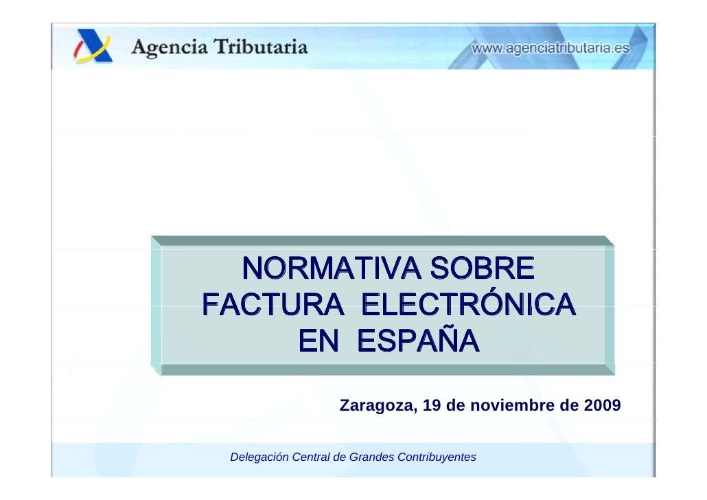 NORMATIVA SOBRE FACTURA ELECTRÓNICA      EN ESPAÑA                        Zaragoza, 19 de noviembre de 2009   Delegación C...
