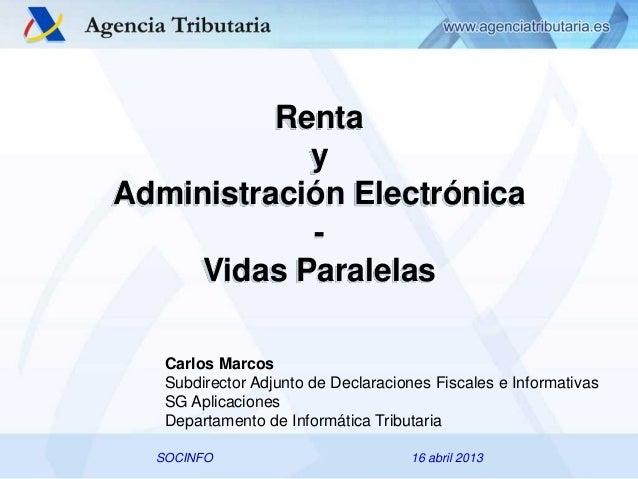 Renta y Administración Electrónica Vidas Paralelas Carlos Marcos Subdirector Adjunto de Declaraciones Fiscales e Informati...