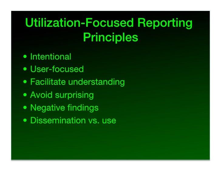 Utilization-Focused Reporting            Principles! • Intentional • User-focused • Facilitate understanding • Avoid s...