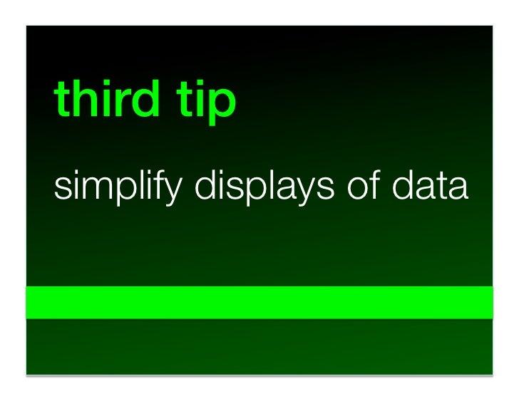 third tip! simplify displays of data