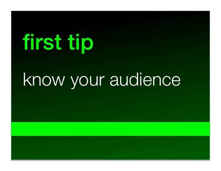 first tip! know your audience