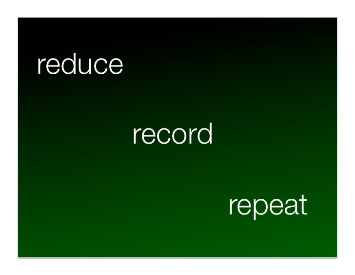 reduce        record              repeat