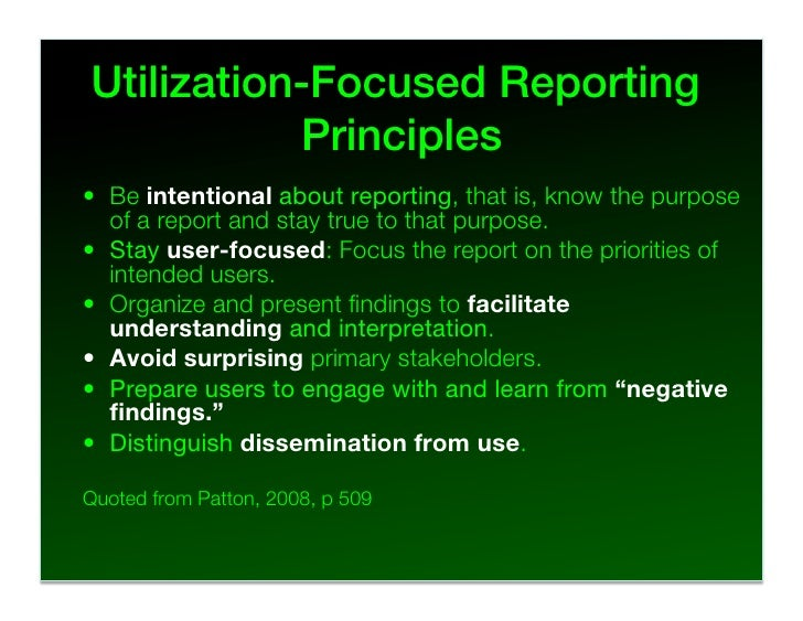 Utilization-Focused Reporting            Principles! • Be intentional about reporting, that is, know the purpose    of a ...