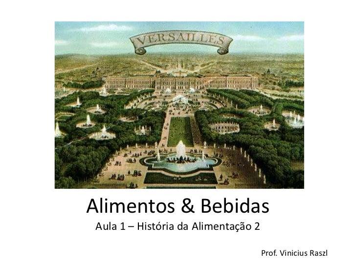 Alimentos & BebidasAula 1 – História da Alimentação 2                                     Prof. Vinicius Raszl