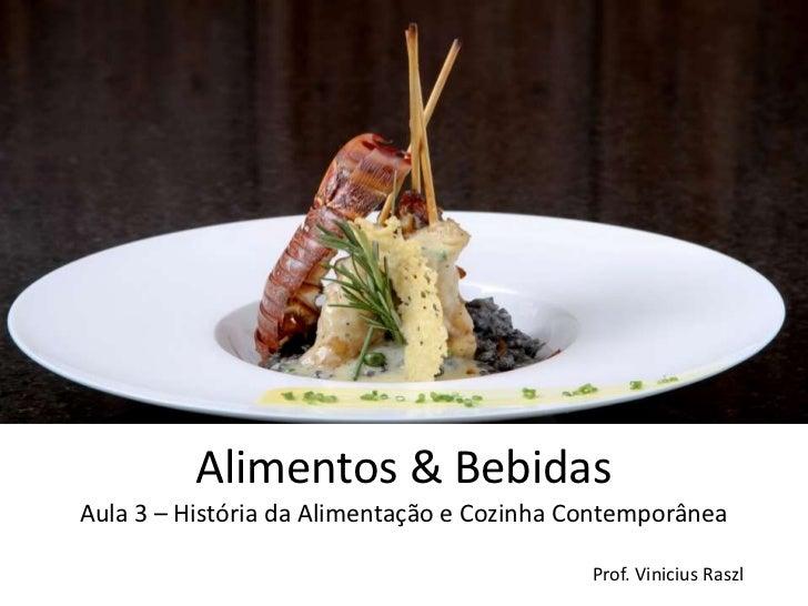Alimentos & BebidasAula 3 – História da Alimentação e Cozinha Contemporânea                                            Pro...