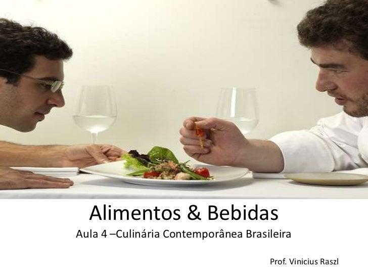 Alimentos & BebidasAula 4 –Culinária Contemporânea Brasileira                                     Prof. Vinicius Raszl