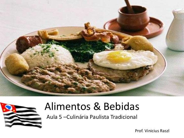 Alimentos & BebidasAula 5 –Culinária Paulista Tradicional                                    Prof. Vinicius Raszl