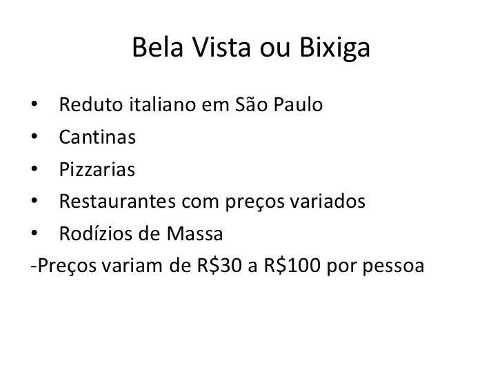 Bela Vista ou Bixiga• Reduto italiano em São Paulo• Cantinas• Pizzarias• Restaurantes com preços variados• Rodízios de Mas...