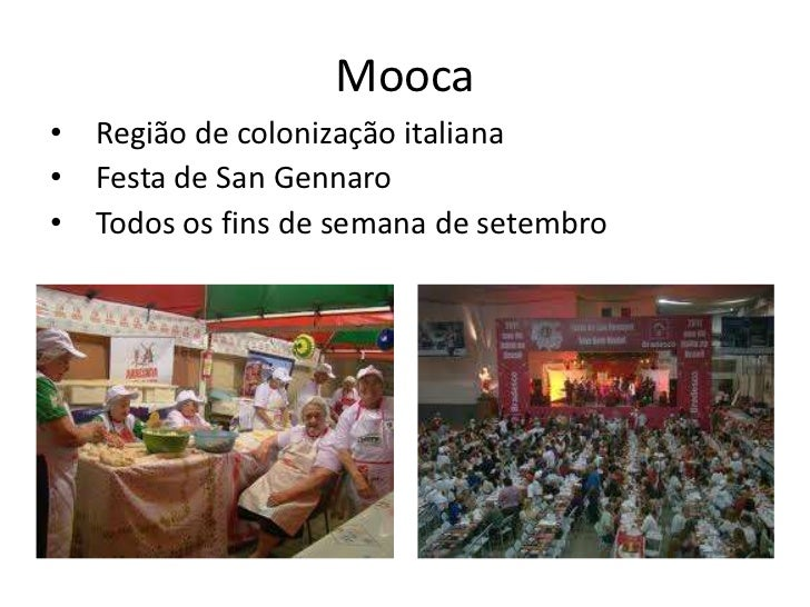 Mooca•   Região de colonização italiana•   Festa de San Gennaro•   Todos os fins de semana de setembro