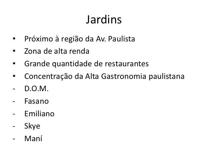 Jardins•   Próximo à região da Av. Paulista•   Zona de alta renda•   Grande quantidade de restaurantes•   Concentração da ...