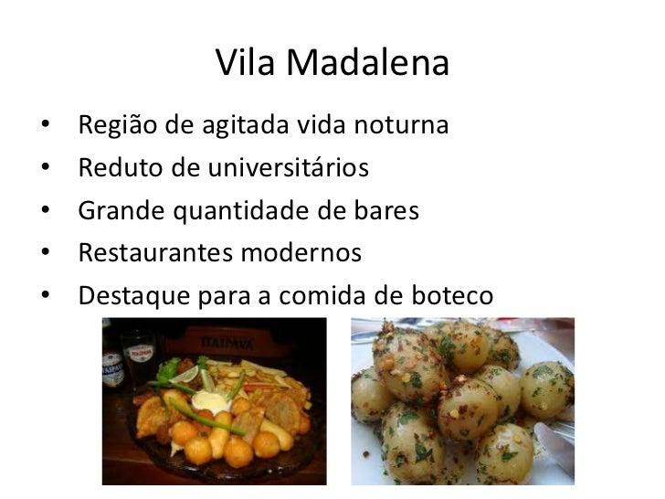 Vila Madalena•   Região de agitada vida noturna•   Reduto de universitários•   Grande quantidade de bares•   Restaurantes ...