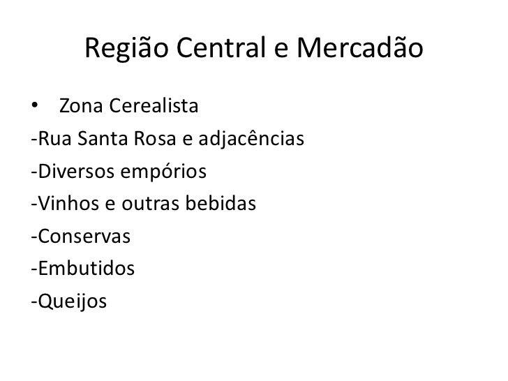 Região Central e Mercadão• Zona Cerealista-Rua Santa Rosa e adjacências-Diversos empórios-Vinhos e outras bebidas-Conserva...