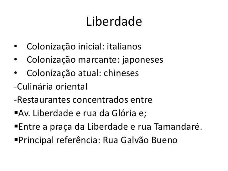 Liberdade• Colonização inicial: italianos• Colonização marcante: japoneses• Colonização atual: chineses-Culinária oriental...