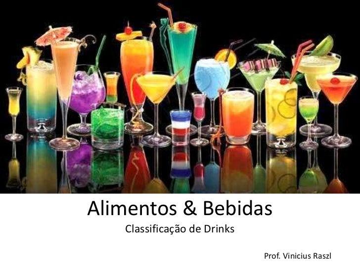 Alimentos & Bebidas   Classificação de Drinks                             Prof. Vinicius Raszl