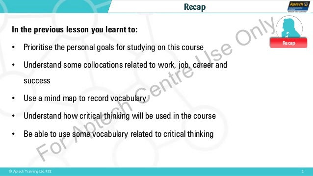 Recap 1© Aptech Training Ltd. FZE Recap In the previous lesson you learnt to: • Prioritise the personal goals for studying...