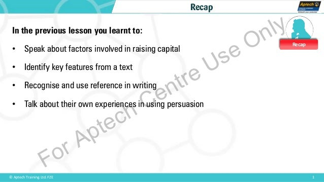 Recap 1© Aptech Training Ltd. FZE Recap In the previous lesson you learnt to: • Speak about factors involved in raising ca...