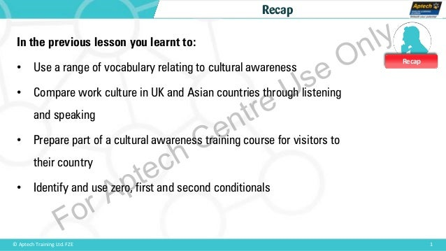 Recap 1© Aptech Training Ltd. FZE Recap In the previous lesson you learnt to: • Use a range of vocabulary relating to cult...