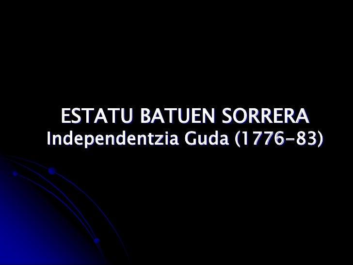 ESTATU BATUEN SORRERAIndependentzia Guda (1776-83)