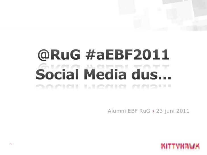 1<br />@RuG #aEBF2011<br />Social Media dus… <br /> Alumni EBF RuG› 23 juni 2011<br />