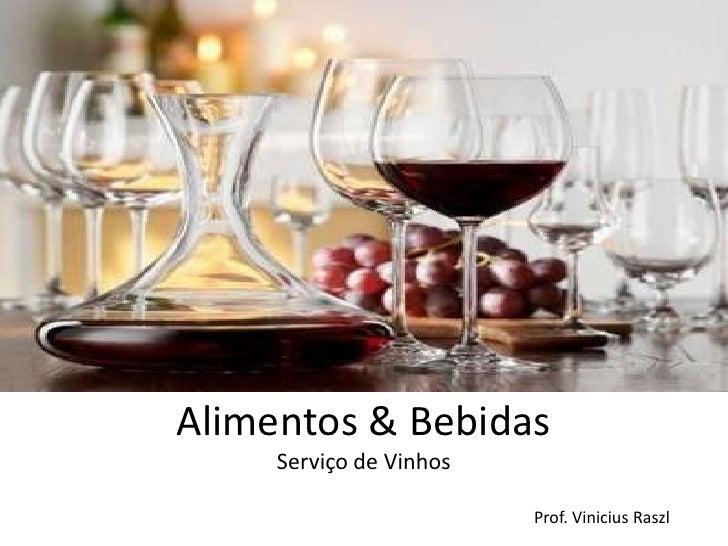 Alimentos & Bebidas     Serviço de Vinhos                         Prof. Vinicius Raszl
