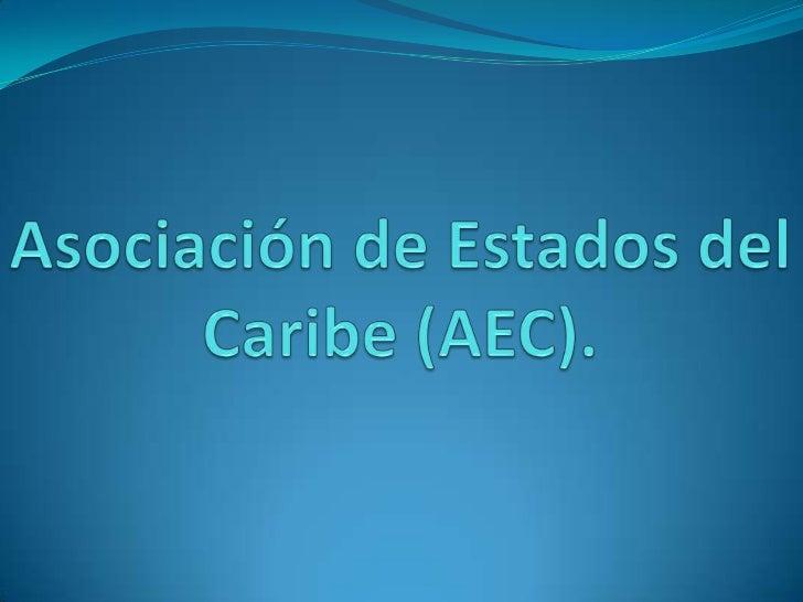 La Asociación de Estados del Caribe es unorganismo regional que procura el fortalecimiento eintegración de los países de l...