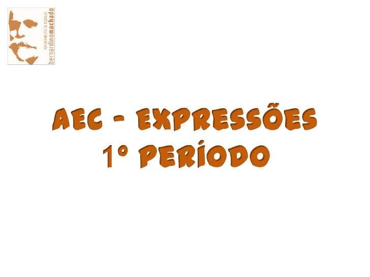 AEC - Expressões<br />1º Período<br />