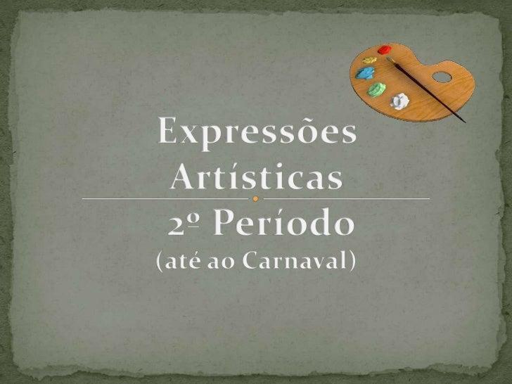 Expressões Artísticas<br /> 2º Período  <br />(até ao Carnaval)<br />