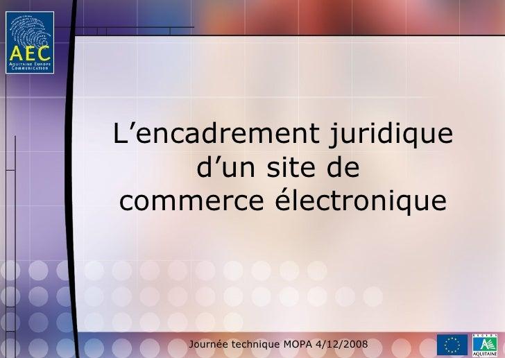 L'encadrement juridique       d'un site de commerce électronique         Journée technique MOPA 4/12/2008
