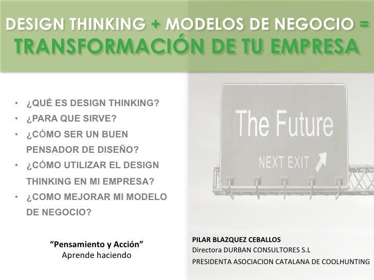 DESIGN THINKING + MODELOS DE NEGOCIO =TRANSFORMACIÓN DE TU EMPRESA • ¿QUÉ ES DESIGN THINKING? • ¿PARA QUE SIRVE? • ¿CÓM...