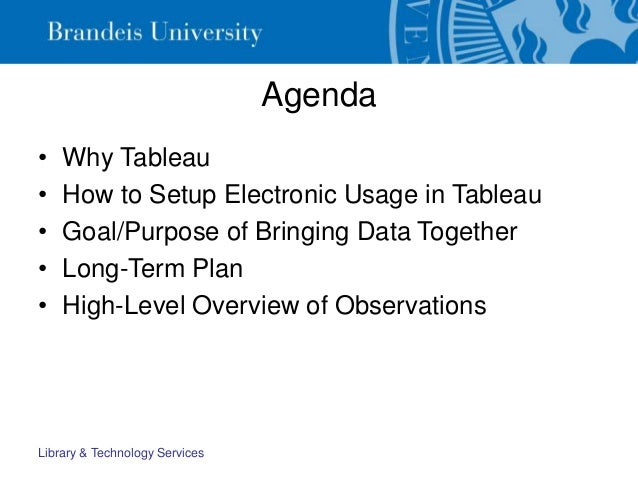Agenda • Why Tableau • How to Setup Electronic Usage in Tableau • Goal/Purpose of Bringing Data Together • Long-Term Plan ...