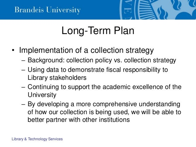 Long-Term Plan • Implementation of a collection strategy – Background: collection policy vs. collection strategy – Using d...