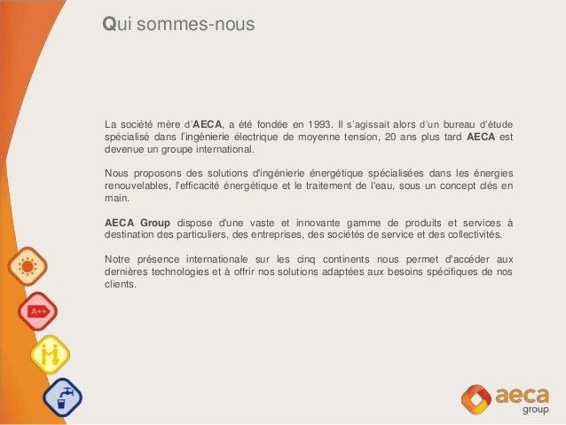 Qui sommes-nous La société mère d'AECA, a été fondée en 1993. Il s'agissait alors d'un bureau d'étude spécialisé dans l'in...