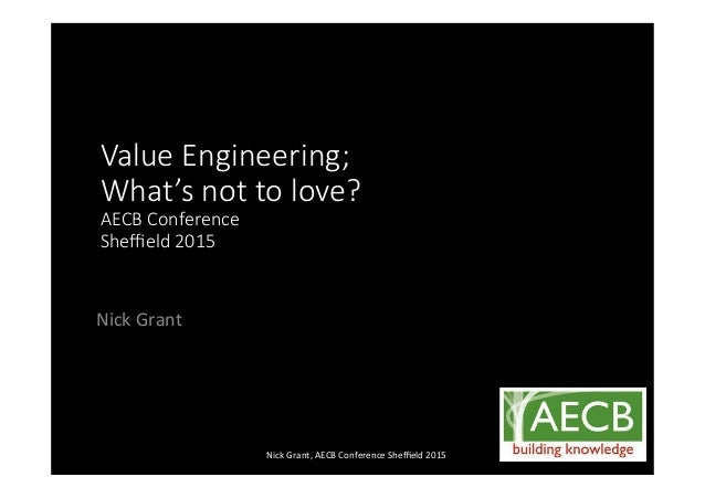 Nick%Grant% Value&Engineering; What's&not&to&love? AECB&Conference Sheffield&2015 Nick%Grant,%AECB%Conference%Sheffield%2015%