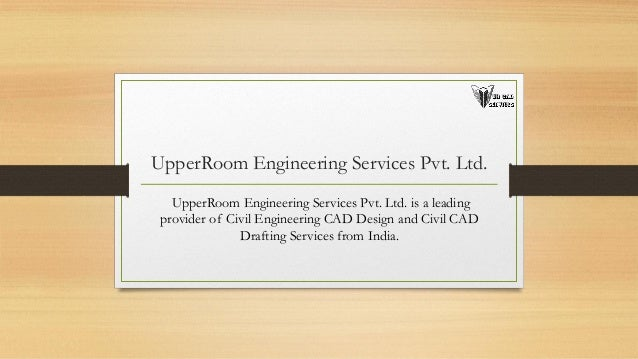 UpperRoom Engineering Services Pvt. Ltd. UpperRoom Engineering Services Pvt. Ltd. is a leading provider of Civil Engineeri...