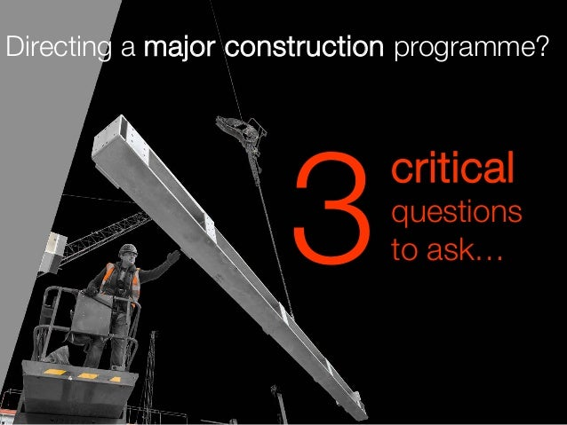 critical questions to ask…3 Directing a major construction programme?