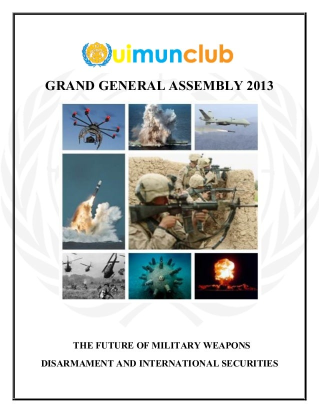 GRAND GENERAL ASSEMBLY 2013 THE FUTURE OF MILITARY WEAPONS DISARMAMENT AND INTERNATIONAL SECURITIES