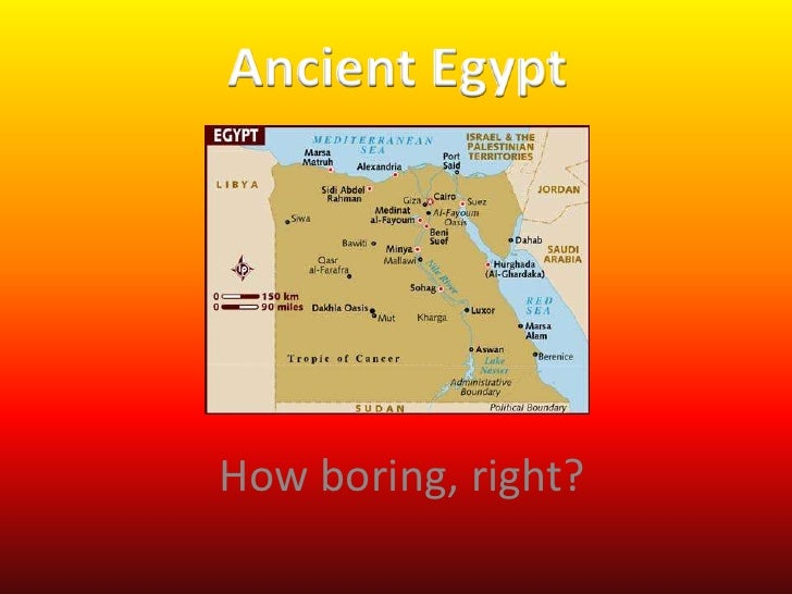 Ancient Egypt<br />How boring, right?<br />