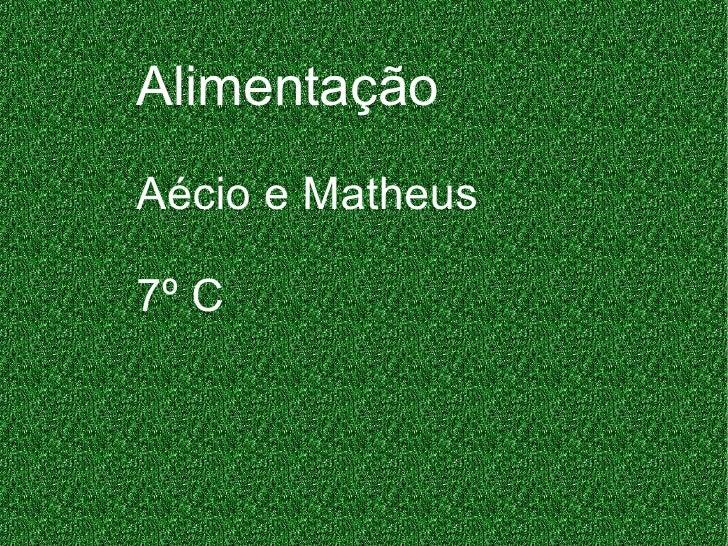 Alimentação Aécio e Matheus 7º C