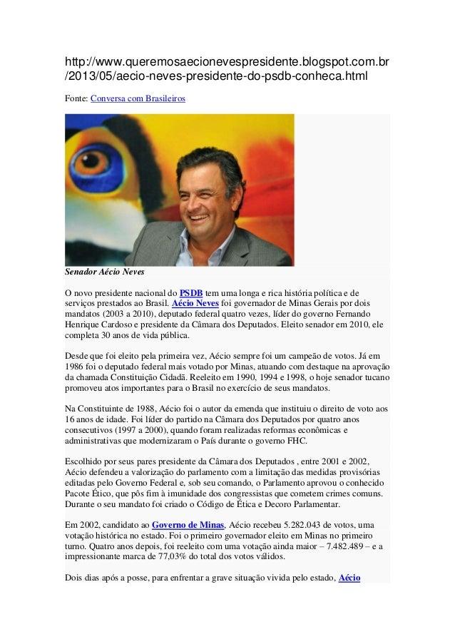 http://www.queremosaecionevespresidente.blogspot.com.br/2013/05/aecio-neves-presidente-do-psdb-conheca.htmlFonte: Conversa...