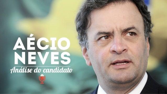 AéCIO  NEVES  Análise do candidato