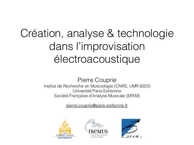 Création, analyse & technologie  dans l'improvisation  électroacoustique  Pierre Couprie  Institut de Recherche en Musicol...