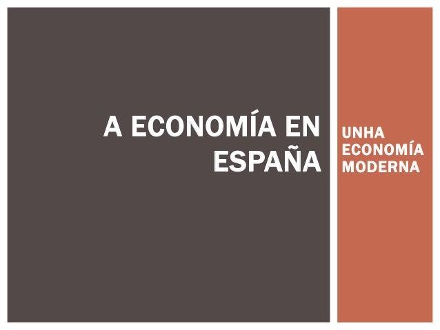 UNHAECONOMÍAMODERNAA ECONOMÍA ENESPAÑA
