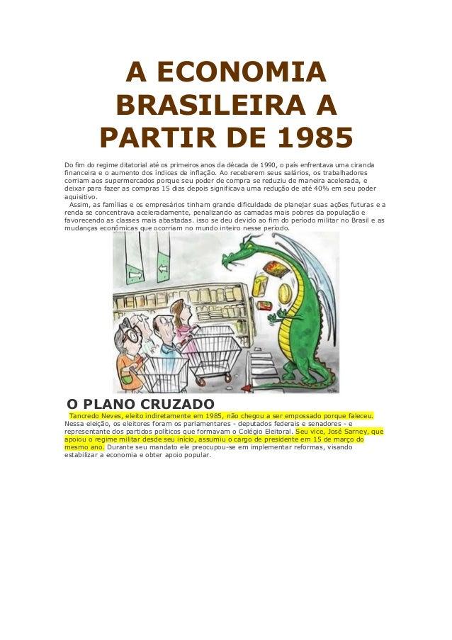 A ECONOMIA BRASILEIRA A PARTIR DE 1985 Do fim do regime ditatorial até os primeiros anos da década de 1990, o país enfrent...