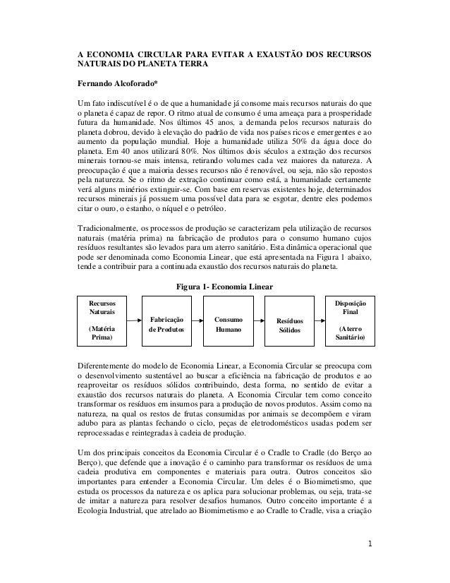 1 A ECONOMIA CIRCULAR PARA EVITAR A EXAUSTÃO DOS RECURSOS NATURAIS DO PLANETA TERRA Fernando Alcoforado* Um fato indiscutí...