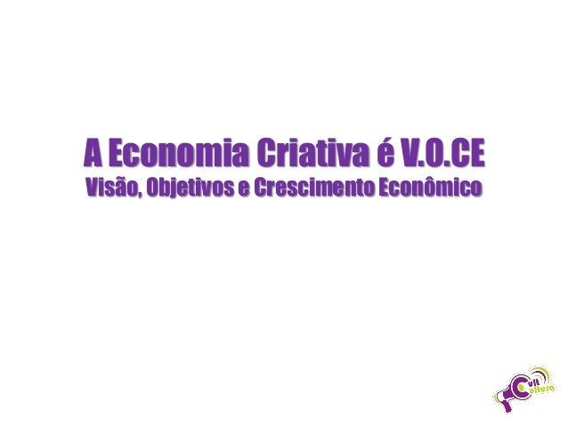 A Economia Criativa é V.O.CE Visão, Objetivos e Crescimento Econômico