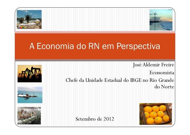 A Economia do RN em Perspectiva                                      José Aldemir Freire                                  ...