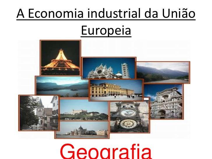 A Economia industrial da União Europeia<br />Geografia<br />