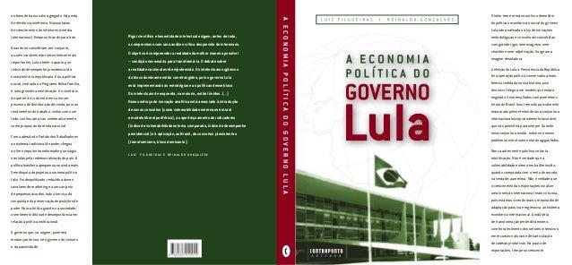 O leitor tem em mãos um livro demolidor.  As políticas econômica e social do governo  Lula são analisadas à luz de inovaçõ...